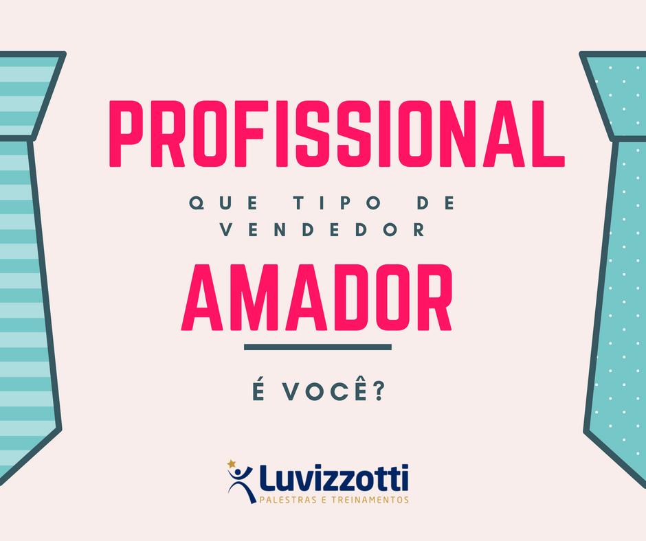 Palestrante de Vendas Cláudio Luvizzotti em mais um artigo que revela a importância de profissionalizar-se em vendas
